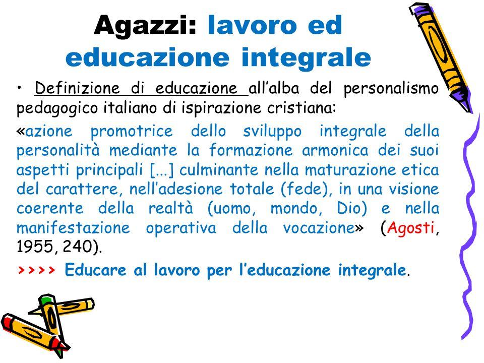 Agazzi: lavoro ed educazione integrale Definizione di educazione all'alba del personalismo pedagogico italiano di ispirazione cristiana: «azione promo