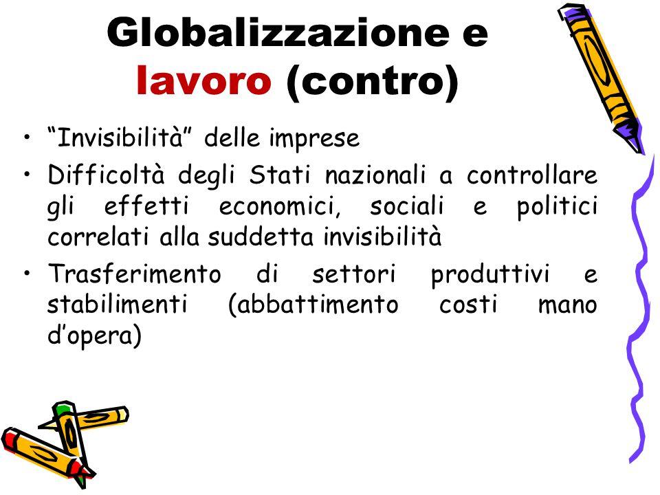 """Globalizzazione e lavoro (contro) """"Invisibilità"""" delle imprese Difficoltà degli Stati nazionali a controllare gli effetti economici, sociali e politic"""
