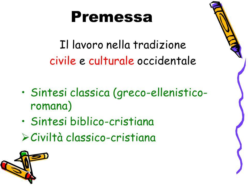 Premessa Il lavoro nella tradizione civile e culturale occidentale Sintesi classica (greco-ellenistico- romana) Sintesi biblico-cristiana  Civiltà cl