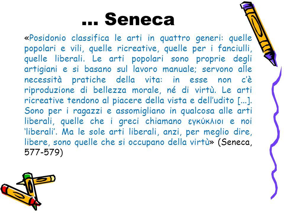 … Seneca «Posidonio classifica le arti in quattro generi: quelle popolari e vili, quelle ricreative, quelle per i fanciulli, quelle liberali. Le arti