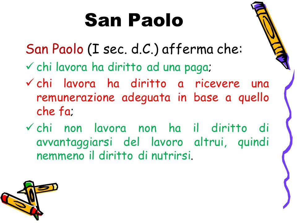 San Paolo San Paolo (I sec. d.C.) afferma che: chi lavora ha diritto ad una paga; chi lavora ha diritto a ricevere una remunerazione adeguata in base