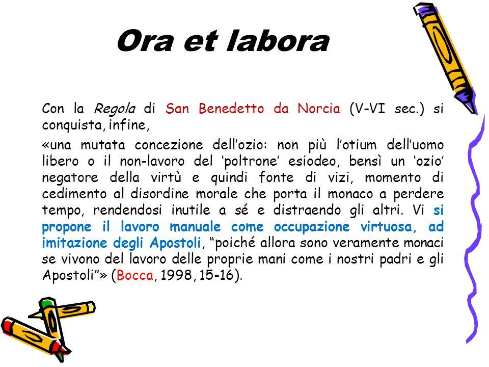 Ora et labora Con la Regola di San Benedetto da Norcia (V-VI sec.) si conquista, infine, «una mutata concezione dell'ozio: non più l'otium dell'uomo l