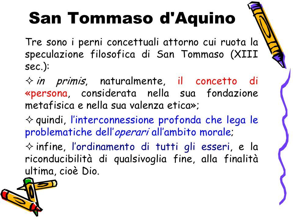 San Tommaso d'Aquino Tre sono i perni concettuali attorno cui ruota la speculazione filosofica di San Tommaso (XIII sec.):  in primis, naturalmente,
