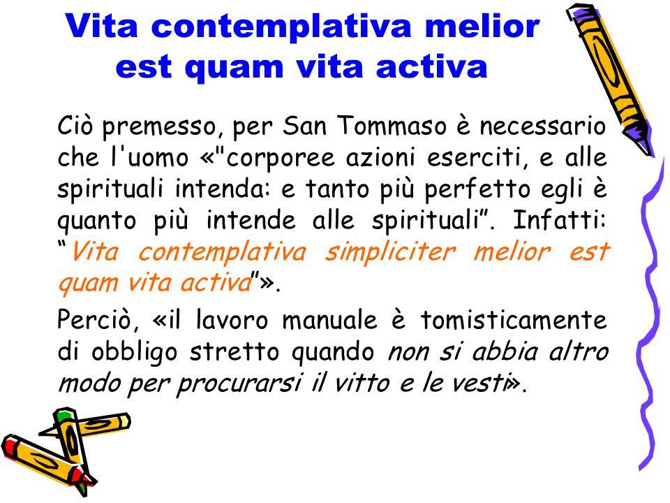 Vita contemplativa melior est quam vita activa Ciò premesso, per San Tommaso è necessario che l'uomo «