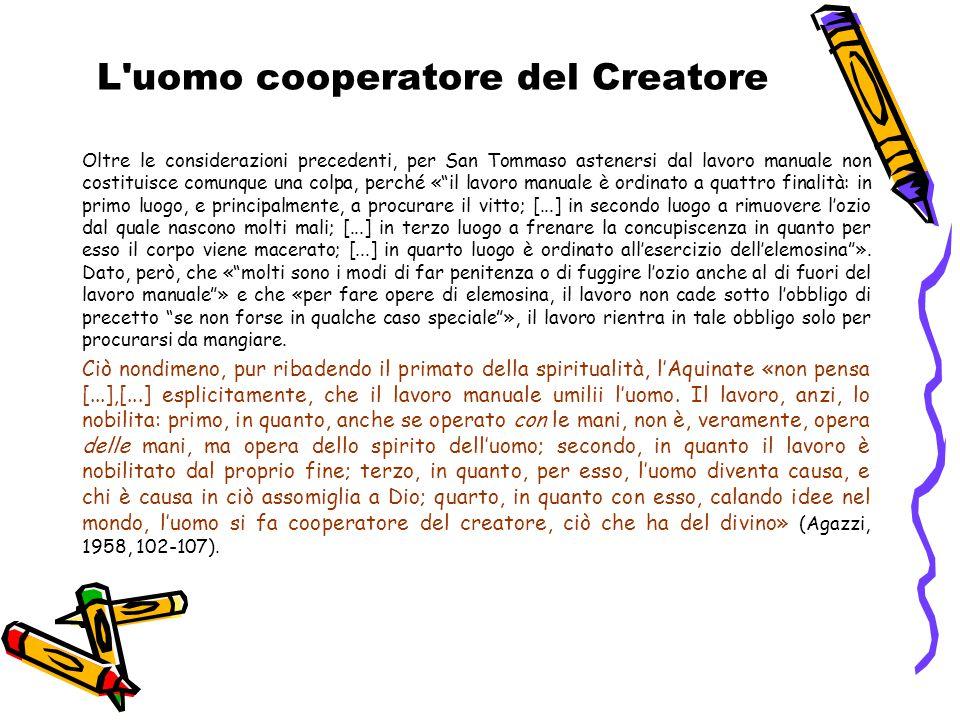 L'uomo cooperatore del Creatore Oltre le considerazioni precedenti, per San Tommaso astenersi dal lavoro manuale non costituisce comunque una colpa, p