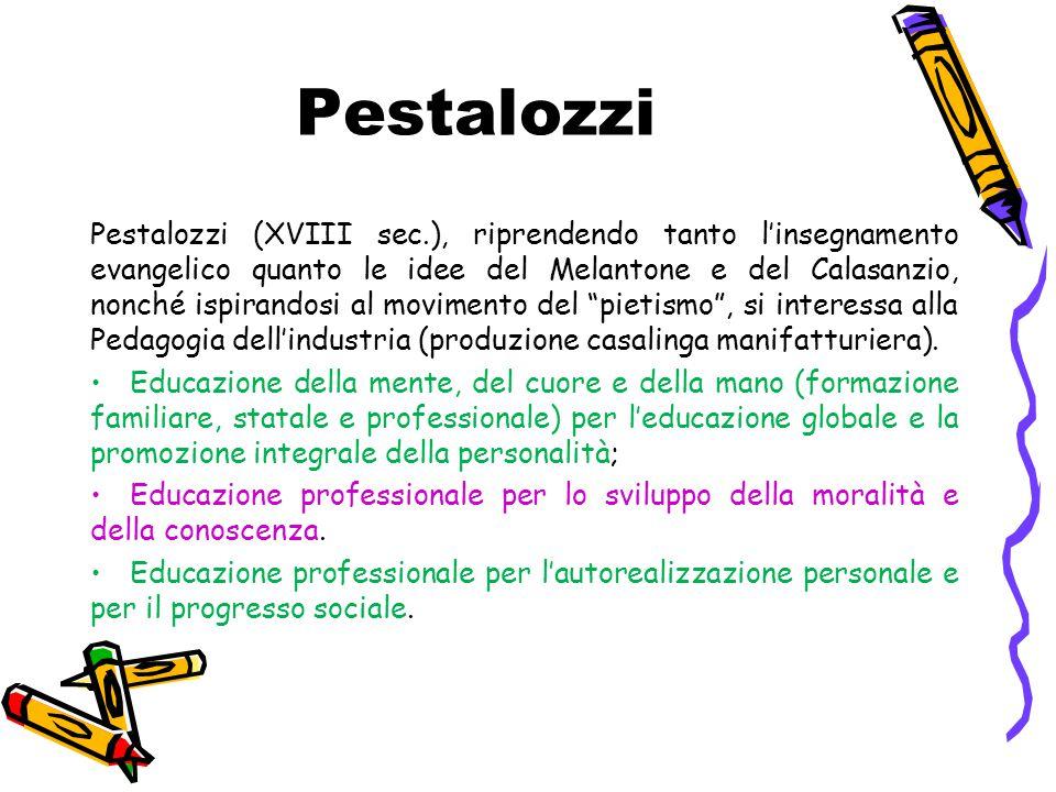 Pestalozzi Pestalozzi (XVIII sec.), riprendendo tanto l'insegnamento evangelico quanto le idee del Melantone e del Calasanzio, nonché ispirandosi al m