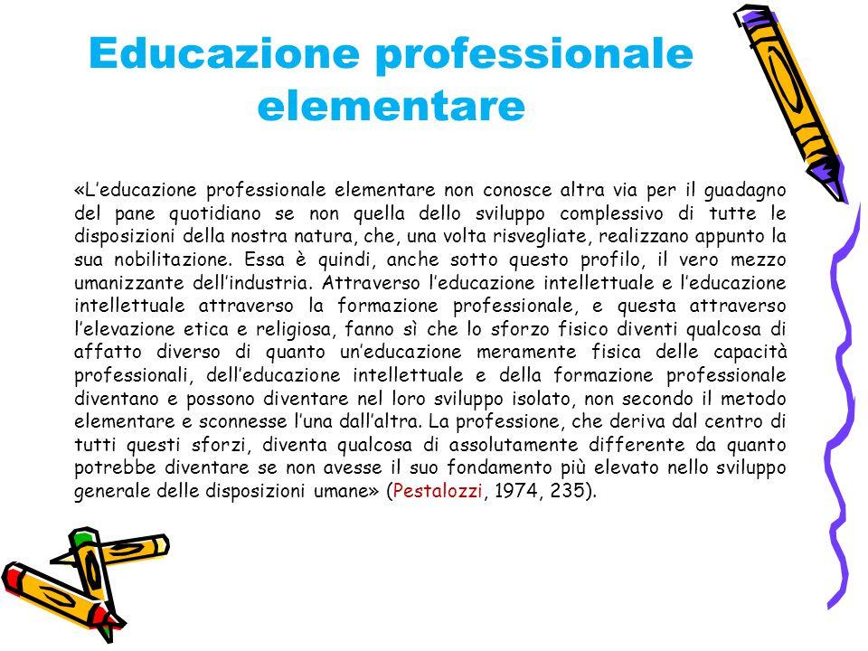 Educazione professionale elementare «L'educazione professionale elementare non conosce altra via per il guadagno del pane quotidiano se non quella del