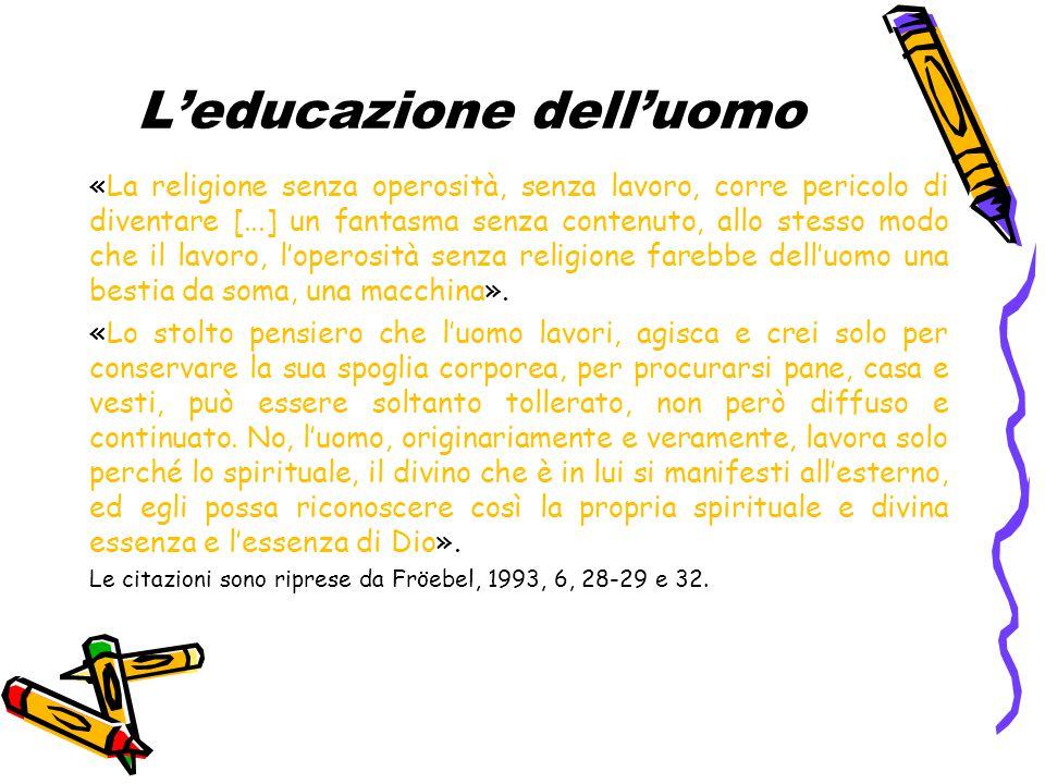 L'educazione dell'uomo «La religione senza operosità, senza lavoro, corre pericolo di diventare [...] un fantasma senza contenuto, allo stesso modo ch