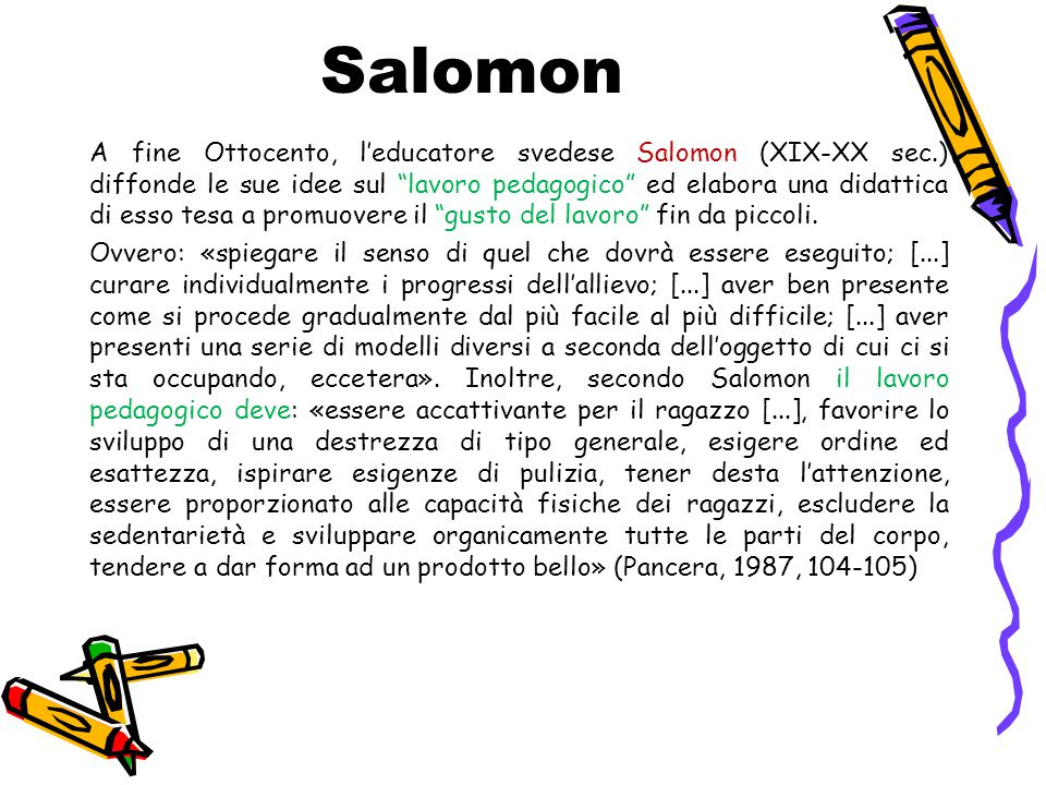 """Salomon A fine Ottocento, l'educatore svedese Salomon (XIX-XX sec.) diffonde le sue idee sul """"lavoro pedagogico"""" ed elabora una didattica di esso tesa"""