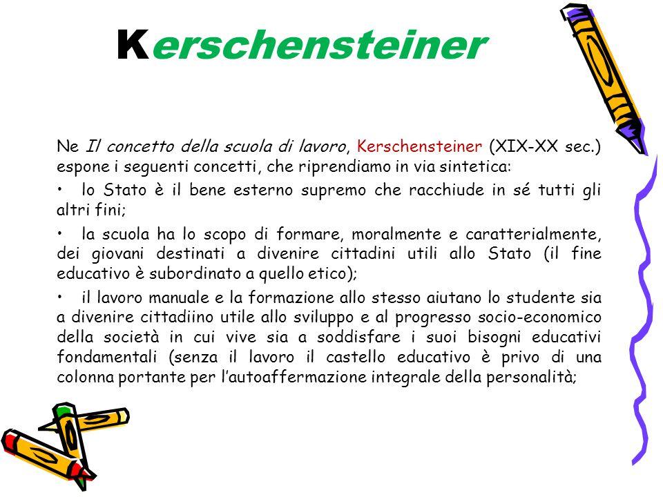 Kerschensteiner Ne Il concetto della scuola di lavoro, Kerschensteiner (XIX-XX sec.) espone i seguenti concetti, che riprendiamo in via sintetica: lo