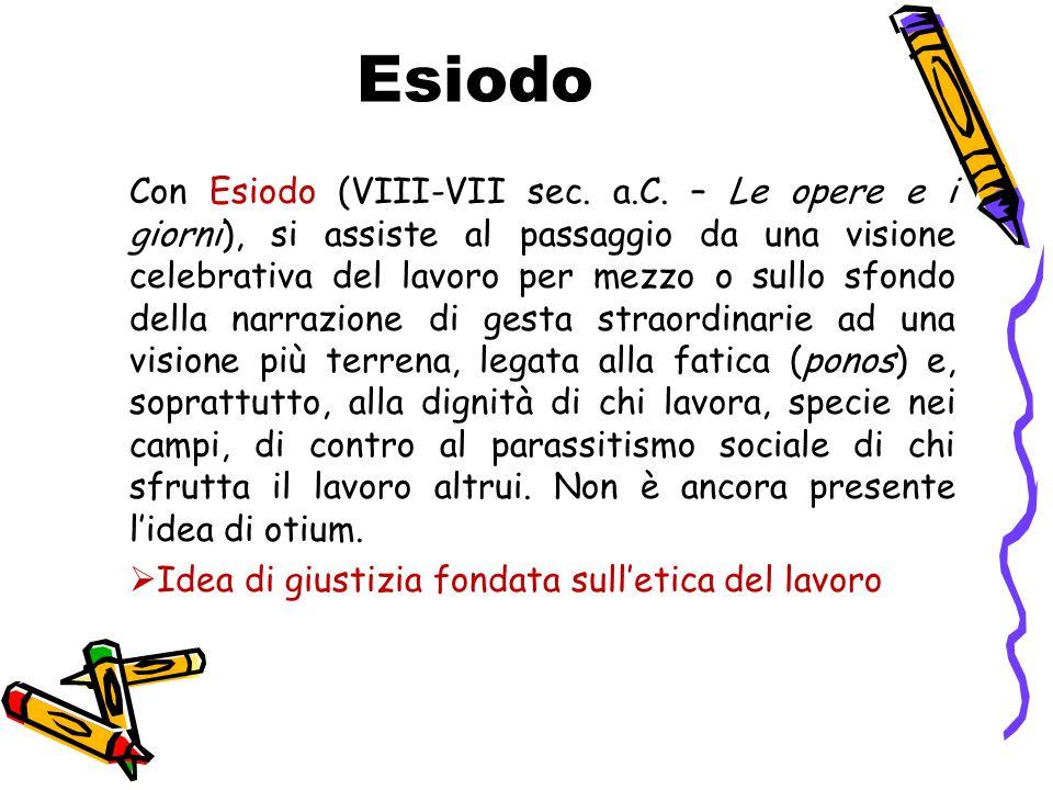 Con Esiodo (VIII-VII sec. a.C. – Le opere e i giorni), si assiste al passaggio da una visione celebrativa del lavoro per mezzo o sullo sfondo della na