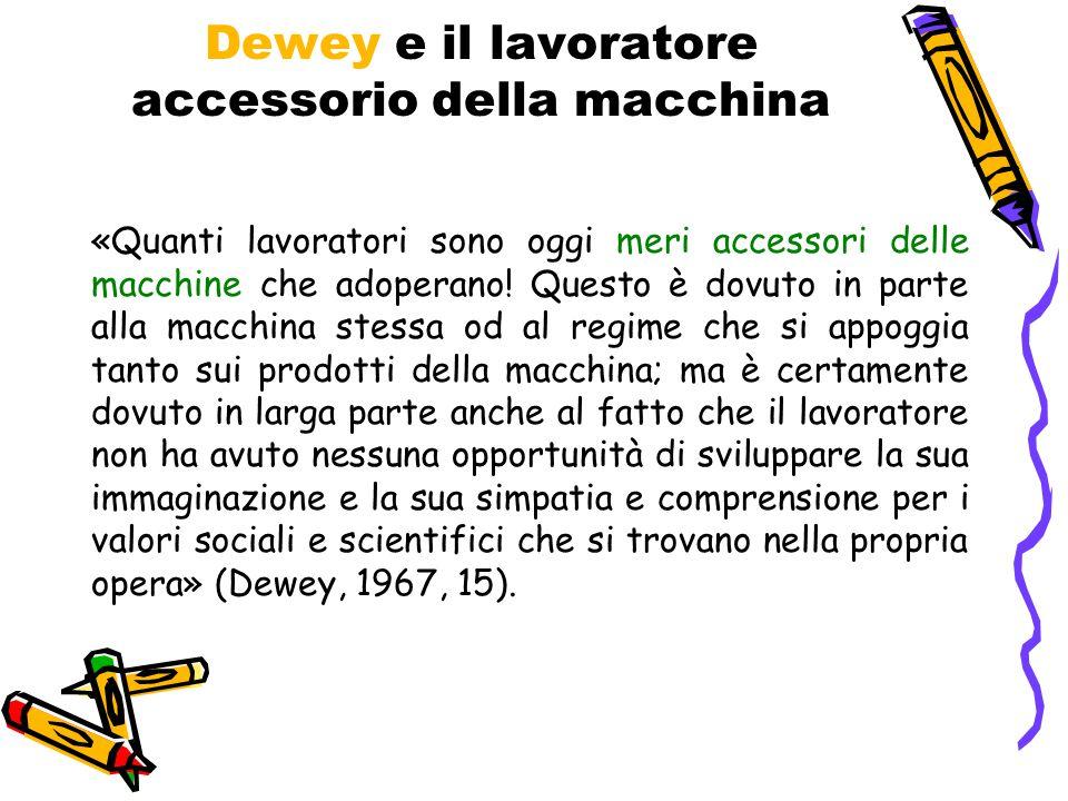 Dewey e il lavoratore accessorio della macchina «Quanti lavoratori sono oggi meri accessori delle macchine che adoperano! Questo è dovuto in parte all