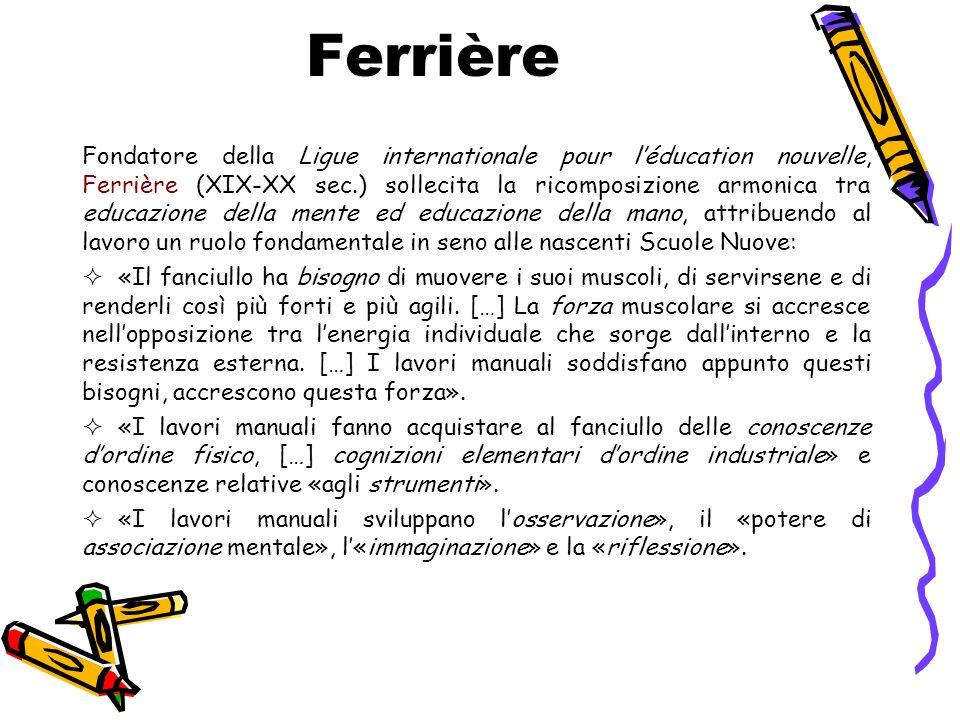 Ferrière Fondatore della Ligue internationale pour l'éducation nouvelle, Ferrière (XIX-XX sec.) sollecita la ricomposizione armonica tra educazione de