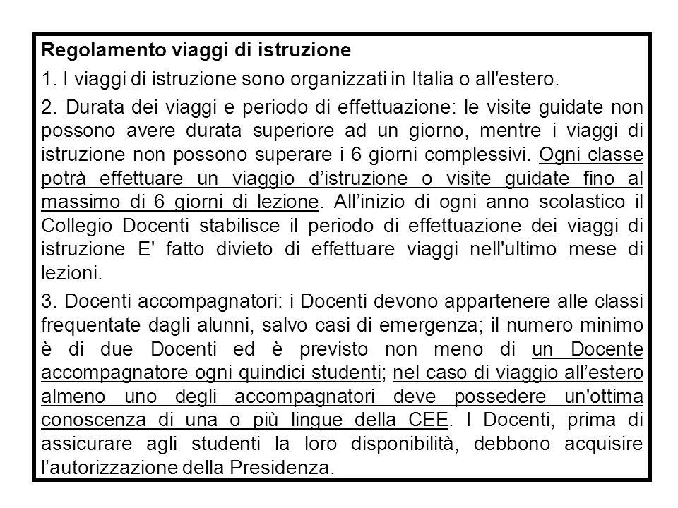 Regolamento viaggi di istruzione 1. I viaggi di istruzione sono organizzati in Italia o all'estero. 2. Durata dei viaggi e periodo di effettuazione: l