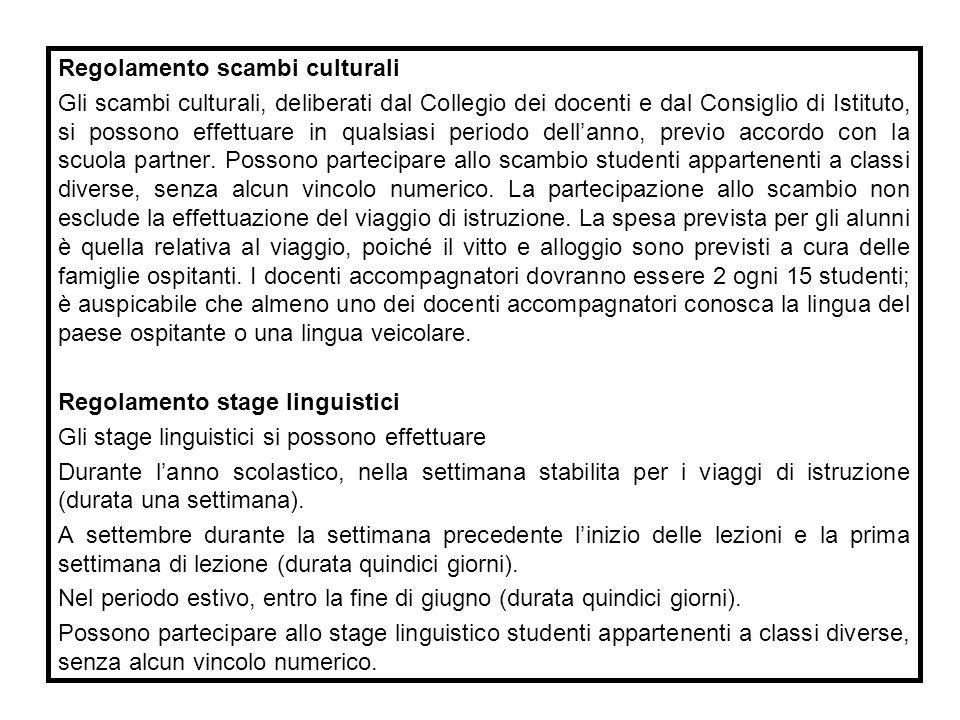 Regolamento scambi culturali Gli scambi culturali, deliberati dal Collegio dei docenti e dal Consiglio di Istituto, si possono effettuare in qualsiasi