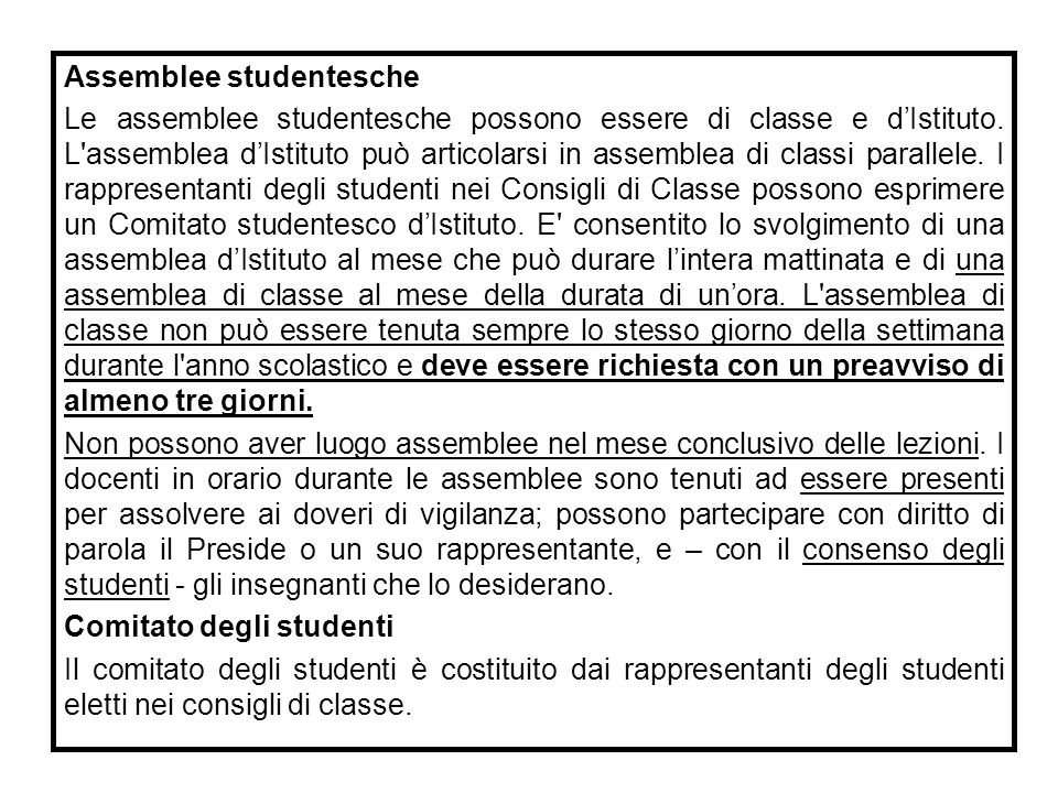 Assemblee studentesche Le assemblee studentesche possono essere di classe e d'Istituto. L'assemblea d'Istituto può articolarsi in assemblea di classi