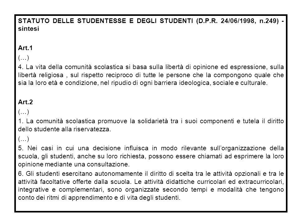 STATUTO DELLE STUDENTESSE E DEGLI STUDENTI (D.P.R. 24/06/1998, n.249) - sintesi Art.1 (…) 4. La vita della comunità scolastica si basa sulla libertà d