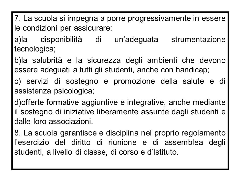 7. La scuola si impegna a porre progressivamente in essere le condizioni per assicurare: a)la disponibilità di un'adeguata strumentazione tecnologica;