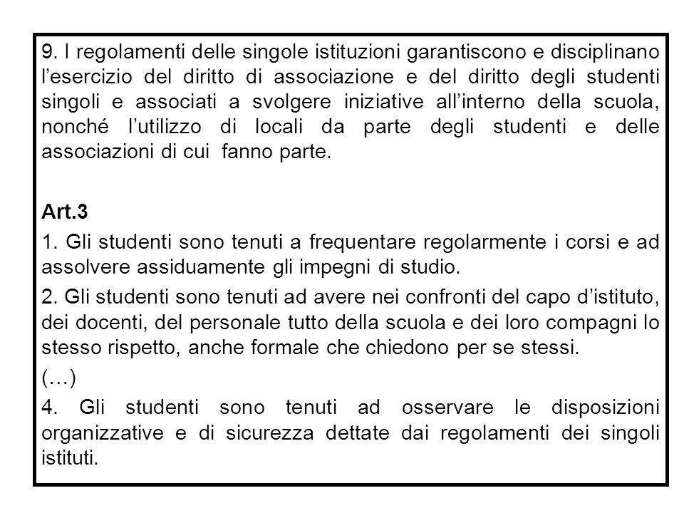 9. I regolamenti delle singole istituzioni garantiscono e disciplinano l'esercizio del diritto di associazione e del diritto degli studenti singoli e
