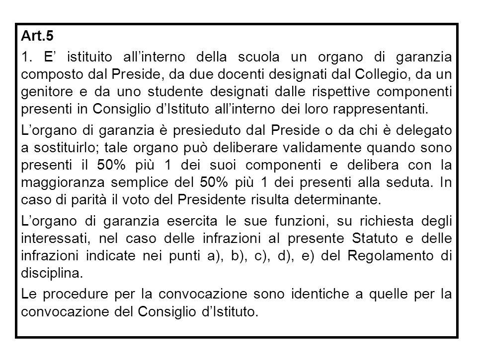 Art.5 1. E' istituito all'interno della scuola un organo di garanzia composto dal Preside, da due docenti designati dal Collegio, da un genitore e da