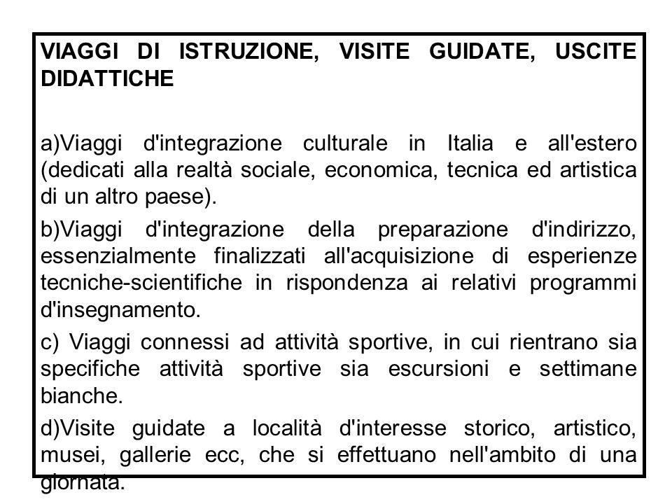 VIAGGI DI ISTRUZIONE, VISITE GUIDATE, USCITE DIDATTICHE a)Viaggi d'integrazione culturale in Italia e all'estero (dedicati alla realtà sociale, econom