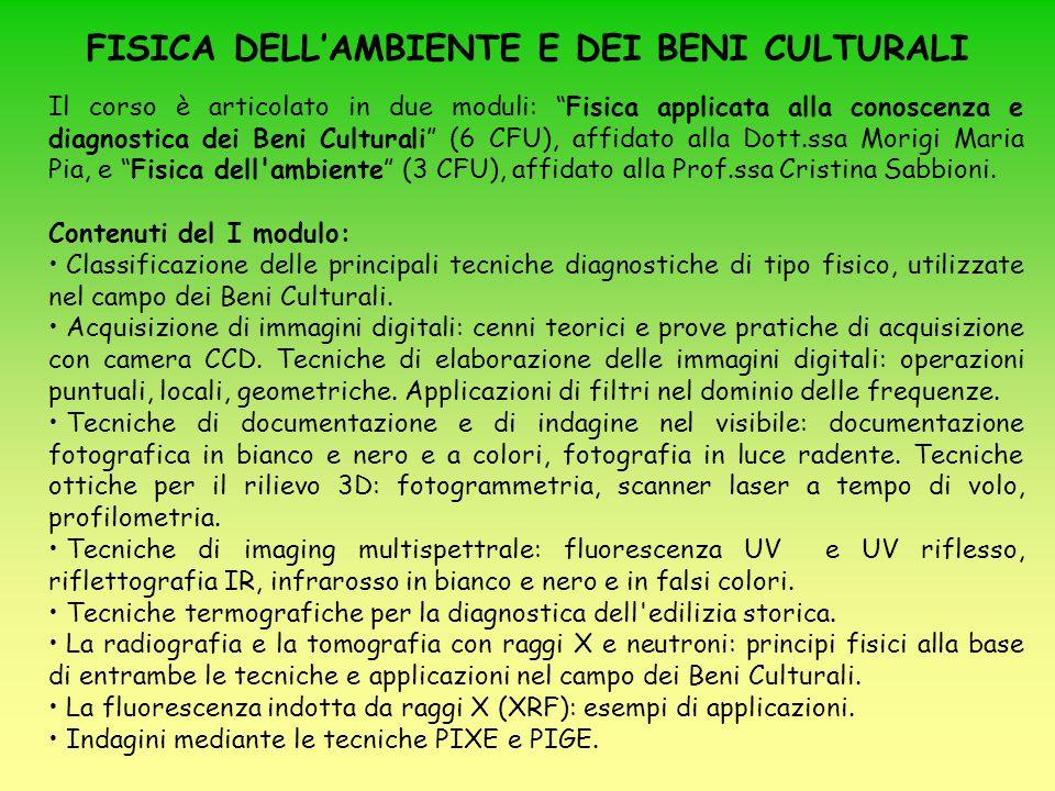 """Il corso è articolato in due moduli: """"Fisica applicata alla conoscenza e diagnostica dei Beni Culturali"""" (6 CFU), affidato alla Dott.ssa Morigi Maria"""