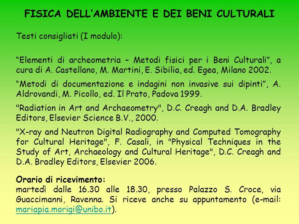 """Testi consigliati (I modulo): """"Elementi di archeometria – Metodi fisici per i Beni Culturali"""", a cura di A. Castellano, M. Martini, E. Sibilia, ed. Eg"""