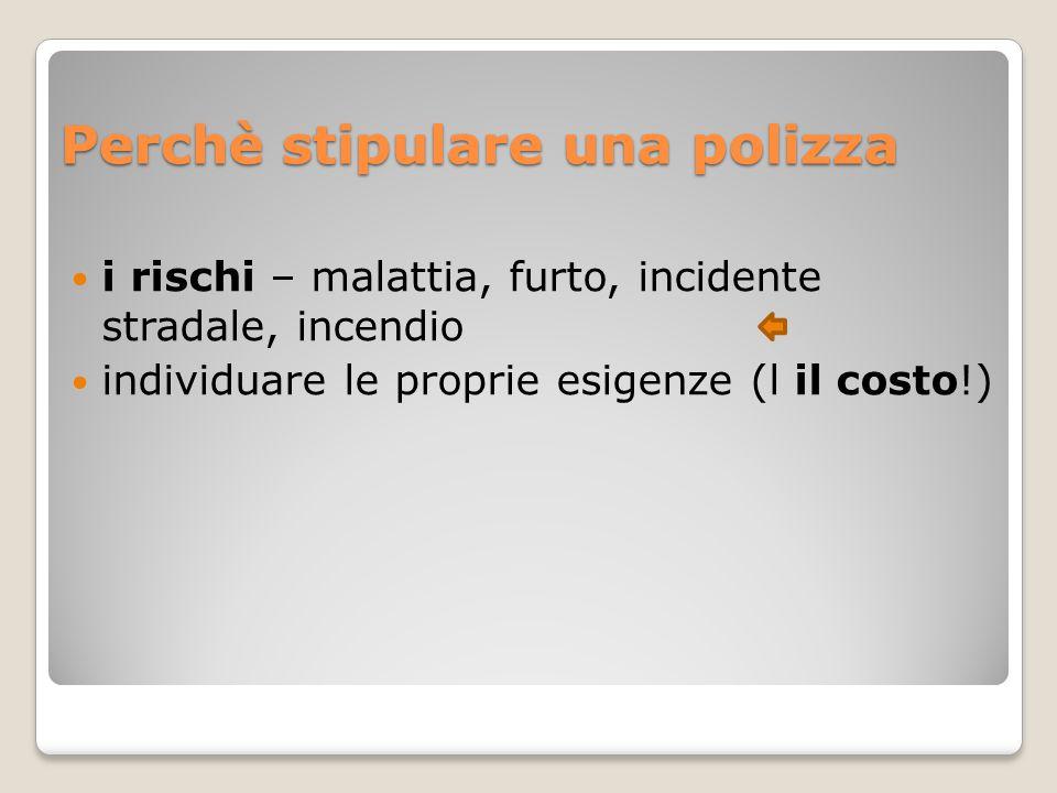 Perchè stipulare una polizza i rischi – malattia, furto, incidente stradale, incendio individuare le proprie esigenze (l il costo!)