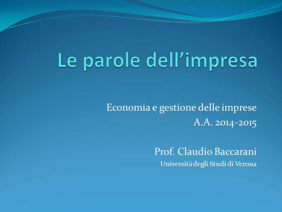 Economia e gestione delle imprese A.A. 2014-2015 Prof. Claudio Baccarani Università degli Studi di Verona
