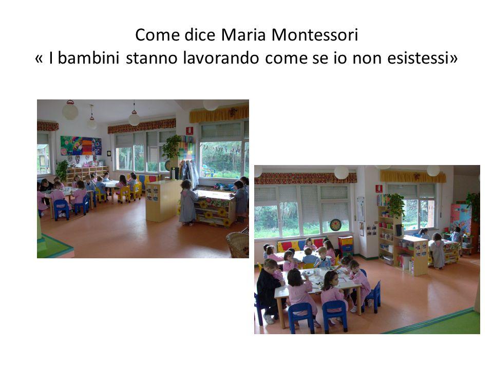 Come dice Maria Montessori « I bambini stanno lavorando come se io non esistessi»