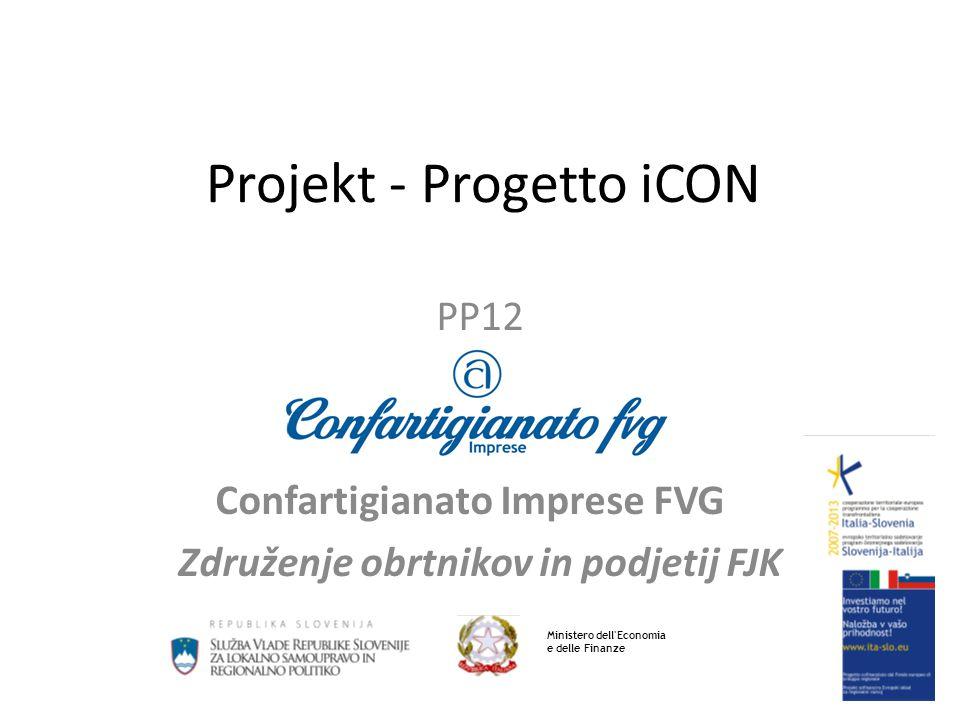 Projekt - Progetto iCON PP12 Confartigianato Imprese FVG Združenje obrtnikov in podjetij FJK Ministero dell'Economia e delle Finanze