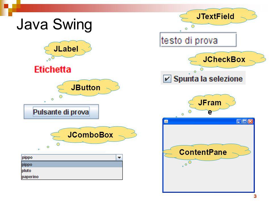 24 JComboBox Metodi public int getSelectedIndex()  Ritorna l'indice dell'elemento selezionato o -1 se non è selezionato nulla public void setSelectedIndex(int anIndex)  Imposta l'indice selezionato public Object getSelectedItem()Object  Ritorna l'elemento selezionato public void setSelectedItem(Object anObject)Object  Imposta l'elemento specificato come selezionato