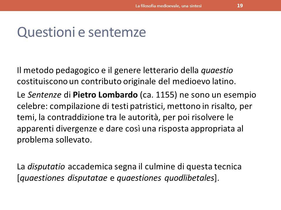 Questioni e sentemze Il metodo pedagogico e il genere letterario della quaestio costituiscono un contributo originale del medioevo latino. Le Sentenze