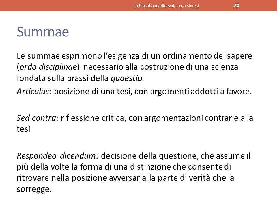 Summae Le summae esprimono l'esigenza di un ordinamento del sapere (ordo disciplinae) necessario alla costruzione di una scienza fondata sulla prassi
