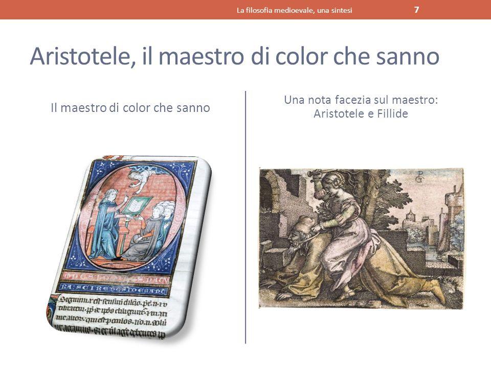 Aristotele, il maestro di color che sanno Il maestro di color che sanno Una nota facezia sul maestro: Aristotele e Fillide La filosofia medioevale, un