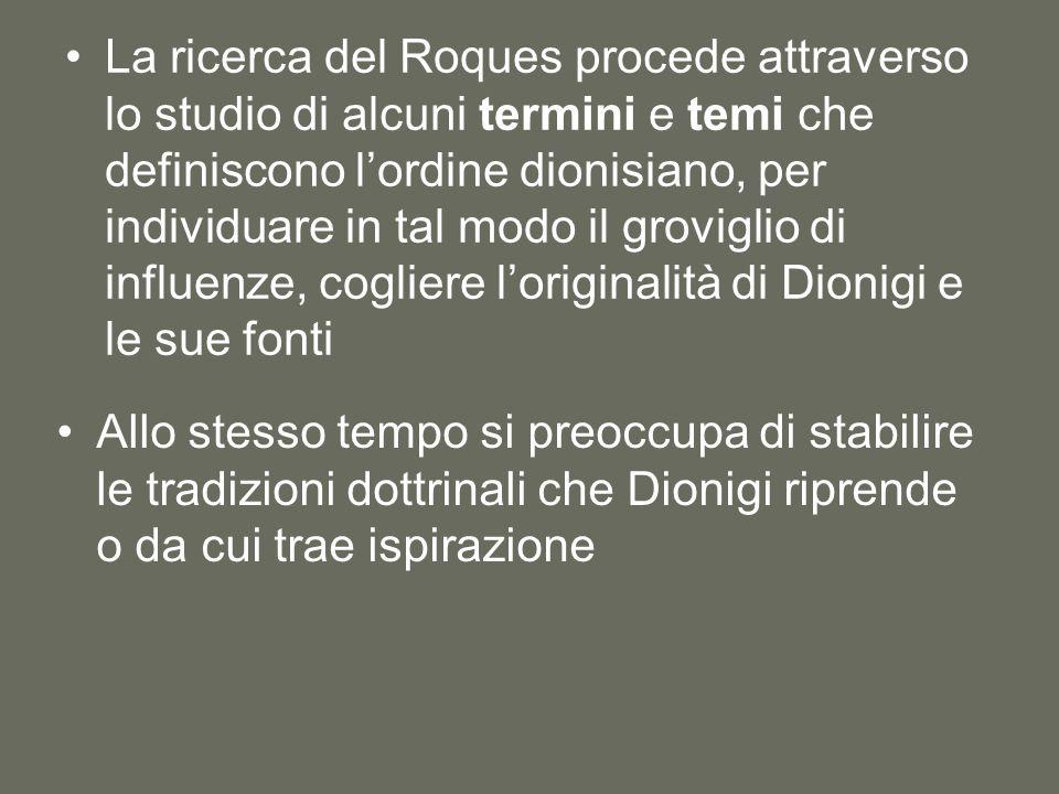 La ricerca del Roques procede attraverso lo studio di alcuni termini e temi che definiscono l'ordine dionisiano, per individuare in tal modo il groviglio di influenze, cogliere l'originalità di Dionigi e le sue fonti Allo stesso tempo si preoccupa di stabilire le tradizioni dottrinali che Dionigi riprende o da cui trae ispirazione