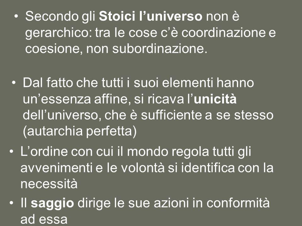 Secondo gli Stoici l'universo non è gerarchico: tra le cose c'è coordinazione e coesione, non subordinazione. Dal fatto che tutti i suoi elementi hann