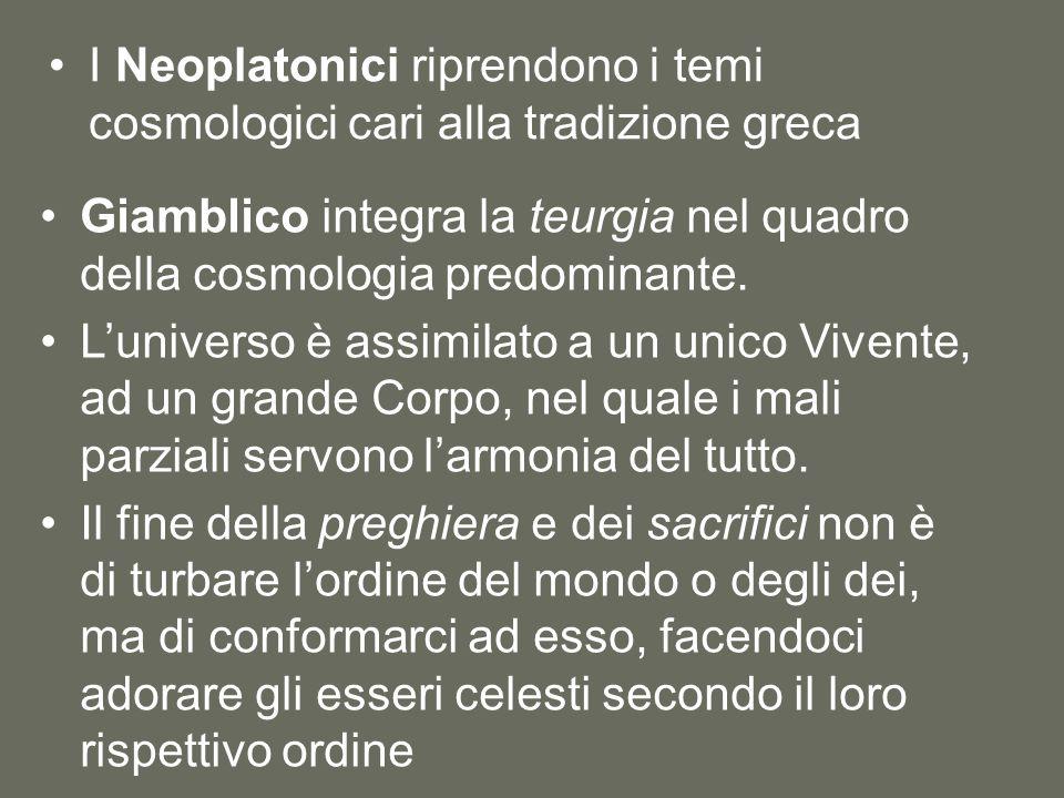 I Neoplatonici riprendono i temi cosmologici cari alla tradizione greca Giamblico integra la teurgia nel quadro della cosmologia predominante.