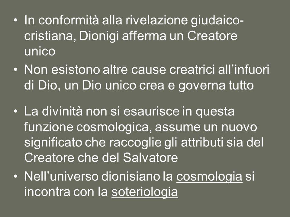 In conformità alla rivelazione giudaico- cristiana, Dionigi afferma un Creatore unico Non esistono altre cause creatrici all'infuori di Dio, un Dio un