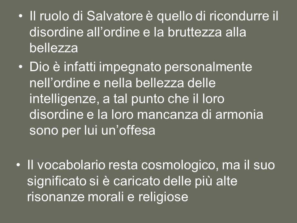 Il ruolo di Salvatore è quello di ricondurre il disordine all'ordine e la bruttezza alla bellezza Dio è infatti impegnato personalmente nell'ordine e