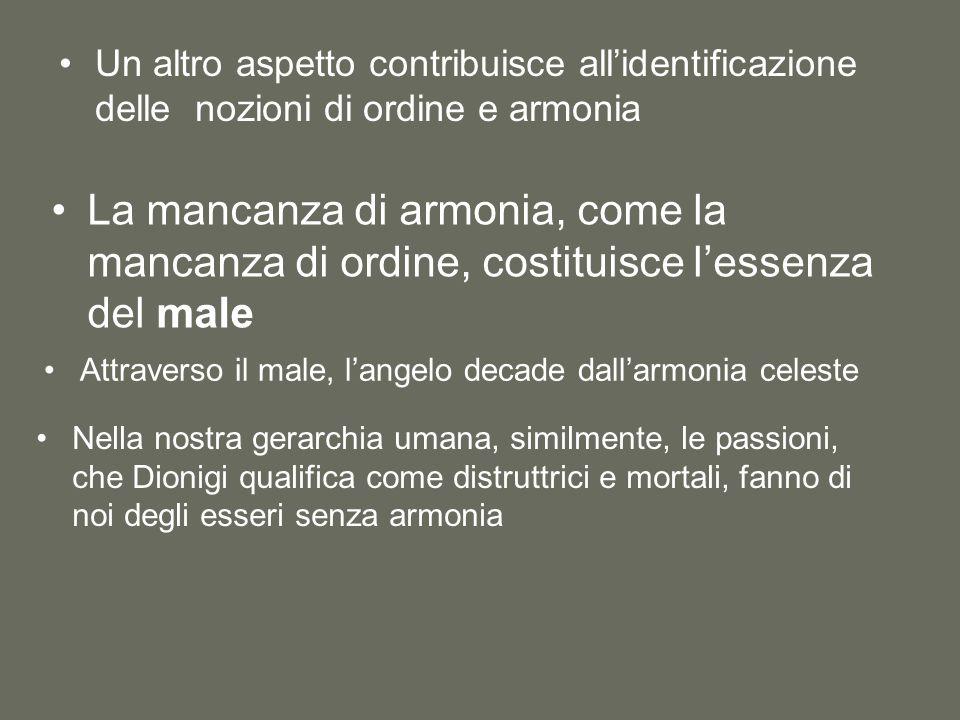 Un altro aspetto contribuisce all'identificazione delle nozioni di ordine e armonia La mancanza di armonia, come la mancanza di ordine, costituisce l'