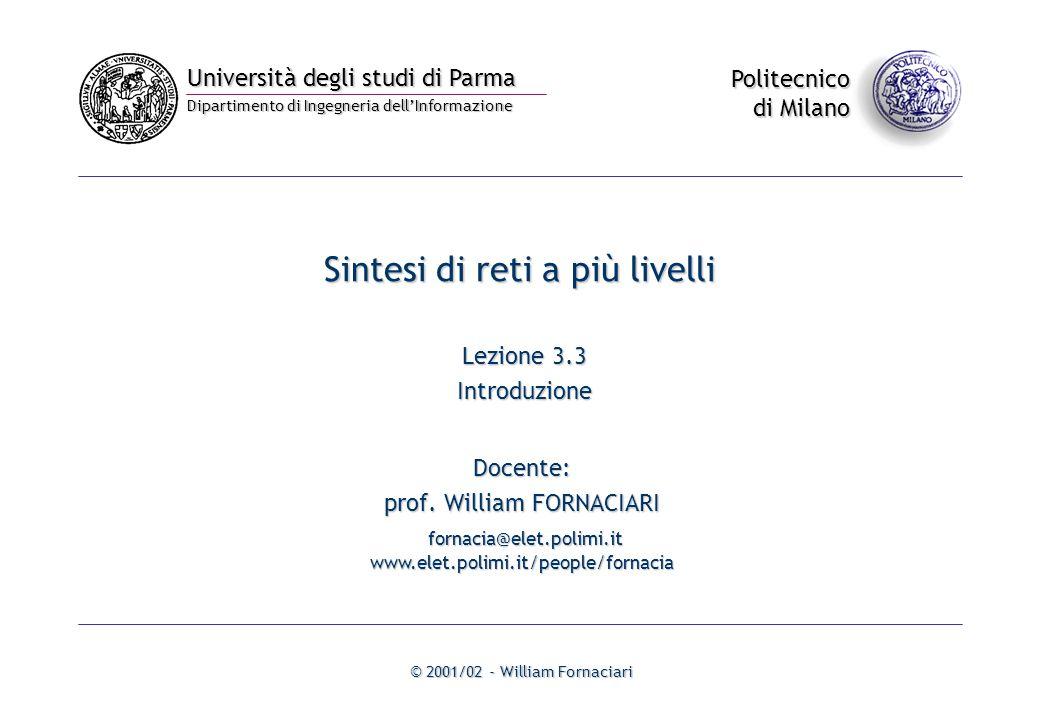 Università degli studi di Parma Dipartimento di Ingegneria dell'Informazione Politecnico di Milano © 2001/02 - William Fornaciari Sintesi di reti a più livelli Lezione 3.3 Introduzione Docente: prof.