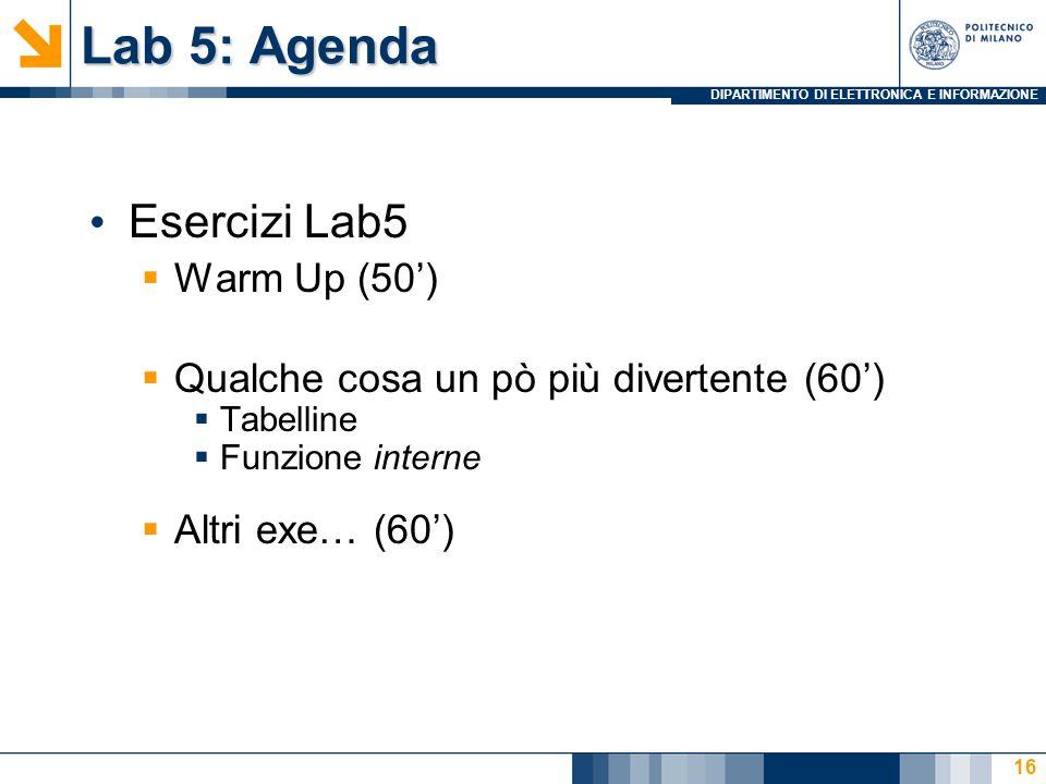 DIPARTIMENTO DI ELETTRONICA E INFORMAZIONE Lab 5: Agenda Esercizi Lab5  Warm Up (50')  Qualche cosa un pò più divertente (60')  Tabelline  Funzione interne  Altri exe… (60') 16