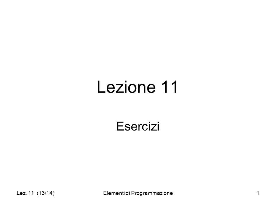 Lez. 11 (13/14)Elementi di Programmazione1 Lezione 11 Esercizi