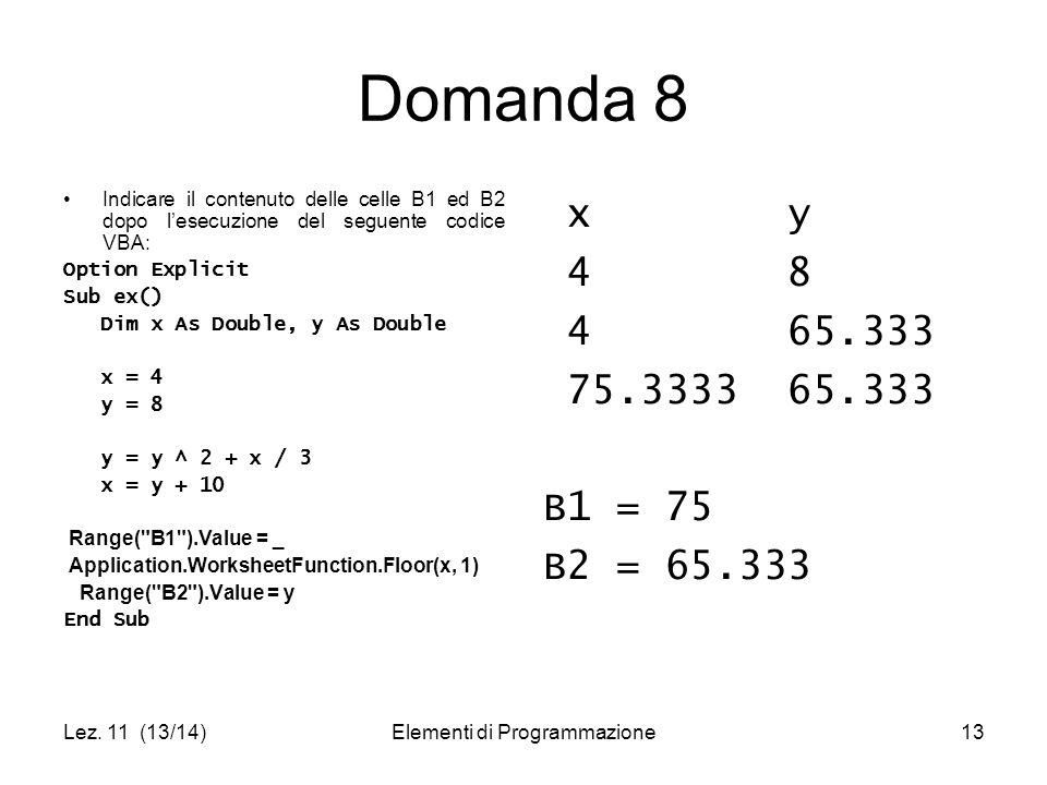 Lez. 11 (13/14)Elementi di Programmazione13 Domanda 8 Indicare il contenuto delle celle B1 ed B2 dopo l'esecuzione del seguente codice VBA: Option Exp