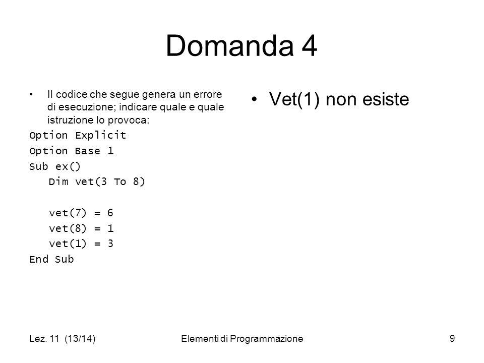 Lez. 11 (13/14)Elementi di Programmazione9 Domanda 4 Il codice che segue genera un errore di esecuzione; indicare quale e quale istruzione lo provoca:
