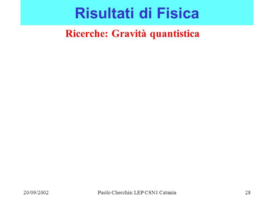 20/09/2002Paolo Checchia: LEP CSN1 Catania28 Risultati di Fisica Ricerche: Gravità quantistica