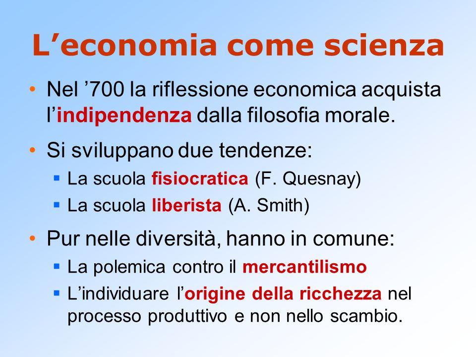 L'economia come scienza Nel '700 la riflessione economica acquista l'indipendenza dalla filosofia morale.