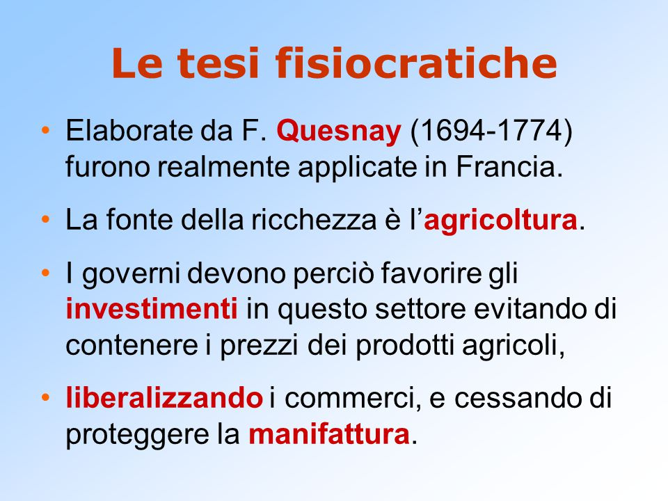 Le tesi fisiocratiche Elaborate da F.Quesnay (1694-1774) furono realmente applicate in Francia.