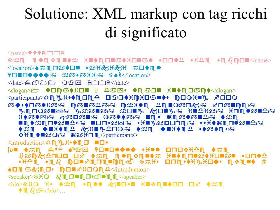 Solutione: XML markup con tag ricchi di significato                        …